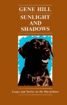 Sunlight and Shadows, Essays and Stories on the Out-of-Doors - Gene Hill