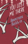 You Lost Me There - Rosecrans Baldwin