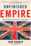 Unfinished Empire: The Global Expansion of Britain - John Darwin
