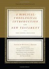 A Biblical-Theological Introduction to the New Testament: The Gospel Realized - Michael J. Kruger, Michael J. Kruger, J. Ligon Duncan, William B. Barcley, Robert Cara, Benjamin Gladd, Charles E. Hill, Reggie M. Kidd, Simon J. Kistemaker, Bruce A. Lowe, Guy P. Waters