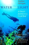 Water and Light: A Diver's Journey to a Coral Reef - Stephen Harrigan