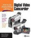 How to Do Everything with Your Digital Video Camcorder - Dave Johnson, Todd Stauffer, Rick Broida