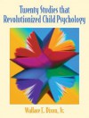 Twenty Studies That Revolutionized Child Psychology - Wallace E. Dixon Jr.