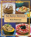 Nut Butter Universe: Easy Vegan Recipes with Out-Of-This-World Flavors - Robin Robertson