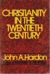 Christianity in the Twentieth Century - John A. Hardon