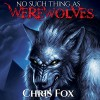 No Such Thing As Werewolves - Chris Fox, Ryan Kennard Burke