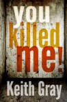 You Killed Me! - Keith Gray