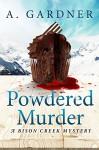 Powdered Murder (Bison Creek Mysteries Book 1) - A. Gardner