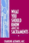 What You Should Know About the Sacraments (What You Should Know About... Series) - Charlene Altemose