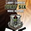 Dead Six - Larry Correia, Mike Kupari, Bronson Pinchot, Audible Studios