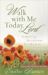 Walk with Me Today, Lord: Inspiring Devotions for Women - Emilie Barnes