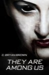 They Are Among Us - C. Bryan Brown