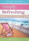 Simply Refreshing: A Life Worth Living - Ellen Banks Elwell