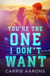 You're the One I Don't Want - Carrie Aarons