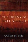 The Irony of Free Speech - Owen M. Fiss