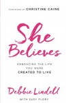 She Believes: Embracing the Life You Were Created to Live - Debbie Lindell, Susy Flory, Christine Caine