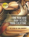 The Man Who Ran Faster Than Everyone: The Story of Tom Longboat - Jack Batten