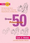 Draw 50 Princesses: The Step-by-Step Way to Draw Snow White, Cinderella, Sleeping Beauty and Many More - Lee J. Ames