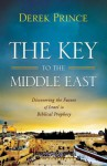 The Key to the Middle East: Discovering the Future of Israel in Biblical Prophecy - Derek Prince