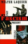 Fascism: Past, Present, Future - Walter Laqueur