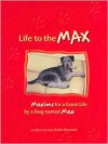 Life to the Max: Maxims for a Great Life by a Dog named Max - Robin Reynolds