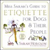 Miss Sarah's Guide to Etiquette for Dogs & Their People - Sarah Hodgson