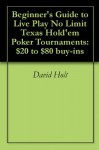 $20 to $80 Buy-in Live Play No Limit Texas Hold'em Poker Tournaments: How to start your poker casino experience - David Holt