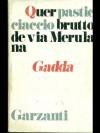 Quer pasticciaccio brutto de Via Merulana. - GADDA Carlo Emilio -