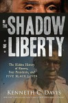 In the Shadow of Liberty: The Hidden History of Slavery, Four Presidents, and Five Black Lives - Kenneth C. Davis