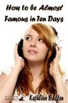 How to Be Almost Famous in Ten Days - Kathleen S. Allen