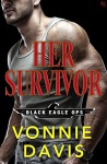 Her Survivor: A Black Eagle Ops Novel - Vonnie Davis