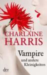 Vampire und andere Kleinigkeiten: Erzählungen (German Edition) - Britta Mümmler, Charlaine Harris