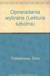 Opowiadania wybrane (Lektura szkolna) (Polish Edition) - Eliza Orzeszkowa