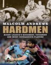 Hardmen: Rugby League's Roughest, Toughest and Most Courageous Players - Malcolm Andrews