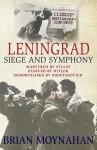 Leningrad: Siege and Symphony - Brian Moynahan