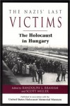 The Nazis' Last Victims: The Holocaust in Hungary - Randolph L. Braham