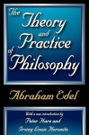 The Theory and Practice of Philosophy - Abraham Edel, Irving Louis Horowitz, Peter Hare