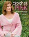 Crochet Pink: 26 Patterns to Crochet for Comfort, Gratitude, and Charity - Janet Rehfeldt