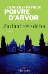 J'ai tant rêvé de toi - Patrick Poivre d'Arvor, Olivier Poivre d'Arvor