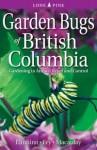 Garden Bugs of British Columbia: Gardening to Attract, Repel and Control - Janice Elmhirst, Don Williamson, Ken Fry, Doug Macaulay