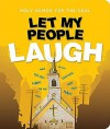 Let My People Laugh - Thomas Nelson Publishers, Drew Dyck, Christianity Today