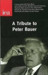 Tribute to Peter Bauer: Including a Conversation With Peter Bauer & Tributes by John Blundell, Et Al - John Blundell