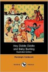 Hey Diddle Diddle and Baby Bunting (Illustrated Edition) (Dodo Press) - Randolph Caldecott
