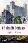 A Splendid Defiance (Roundheads & Cavaliers) (Volume 1) - Stella Riley