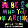 Be Who You Are - Todd Parr