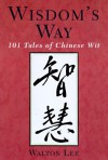 Wisdom's Way: 101 Tales of Chinese Wit - Walton Lee, Feng Menglong, Andrew Murray
