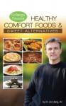 Healthy Comfort Foods & Sweet Alternatives - Eric Berg