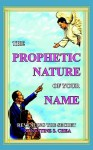 The Prophetic Nature of Your Name: Revealing the Secret - Augustine S. Chea