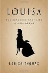 Louisa: The Extraordinary Life of Mrs. Adams - Louisa Thomas