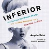 Inferior: How Science Got Women Wrong - and the New Research That's Rewriting the Story - Angela Saini, Hannah Melbourn